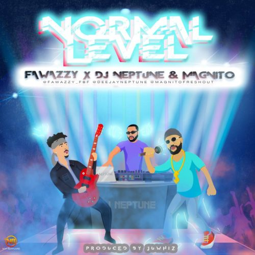 """Fawazzy – """"Normal Level"""" ft. Magnito x Dj Neptune"""