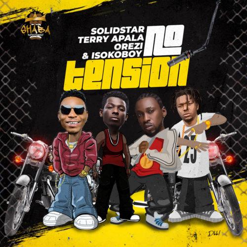 "Solidstar x Terry Apala x Orezi x Isoko Boy – ""No Tension""."